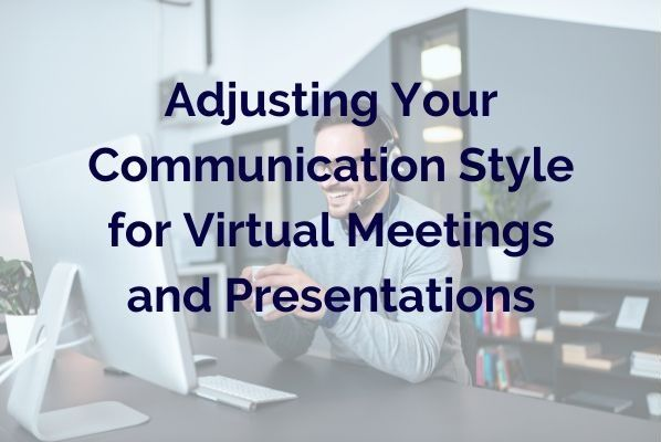 Adjusting Your Communication Style for Virtual Meetings and Presentations by Presentation Trainer Lisa Elia of Expert Media Training