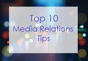 Top 10 Media Relations Tips – Media Training Tips from a Media Trainer