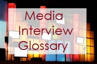 Glossary of Media Interview Terms
