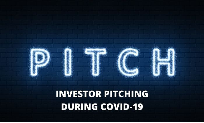 INVESTOR PITCHING DURING COVID-19: SETTING YOURSELF UP FOR SUCCESS