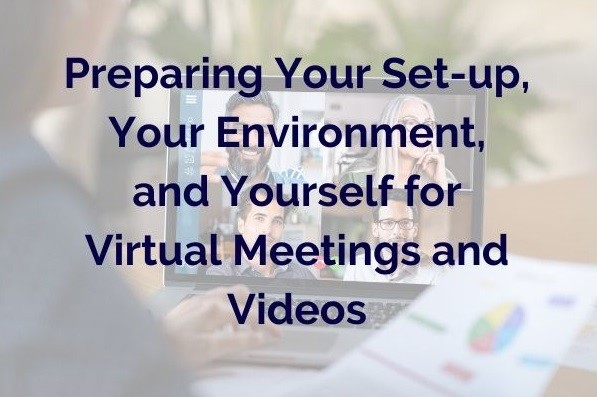 Preparing Your Set-up, Your Environment, and Yourself for Virtual Meetings and Videos by Lisa Elia of Expert Media Training